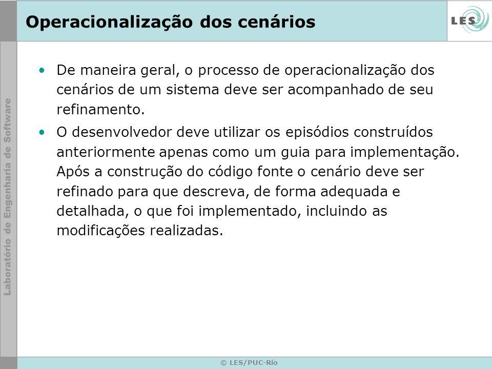 © LES/PUC-Rio Operacionalização dos cenários De maneira geral, o processo de operacionalização dos cenários de um sistema deve ser acompanhado de seu refinamento.