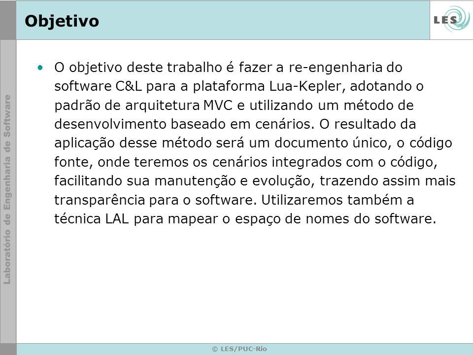 © LES/PUC-Rio Objetivo O objetivo deste trabalho é fazer a re-engenharia do software C&L para a plataforma Lua-Kepler, adotando o padrão de arquitetura MVC e utilizando um método de desenvolvimento baseado em cenários.