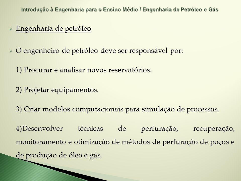 Engenharia de petróleo Engenharia de petróleo O engenheiro de petróleo deve ser responsável por: O engenheiro de petróleo deve ser responsável por: 1)