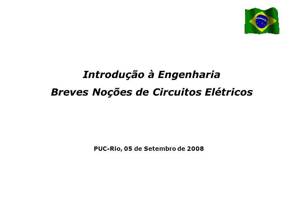 PUC-Rio, 05 de Setembro de 2008 Introdução à Engenharia Breves Noções de Circuitos Elétricos