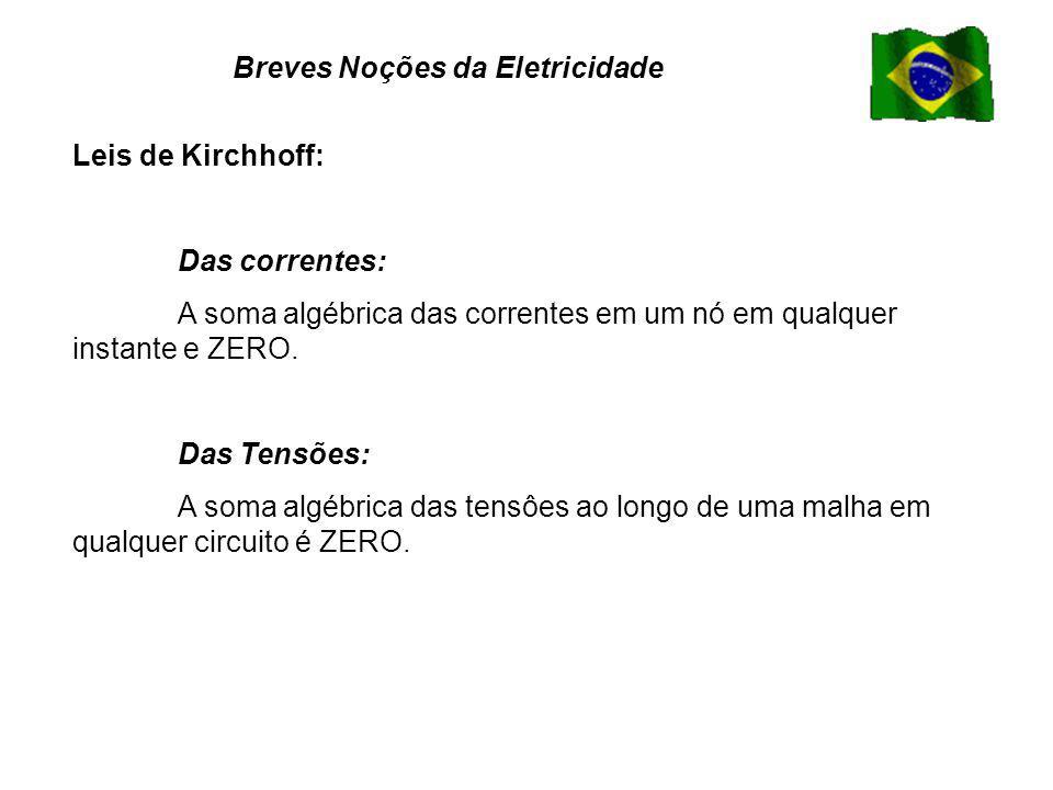 Leis de Kirchhoff: Das correntes: A soma algébrica das correntes em um nó em qualquer instante e ZERO.