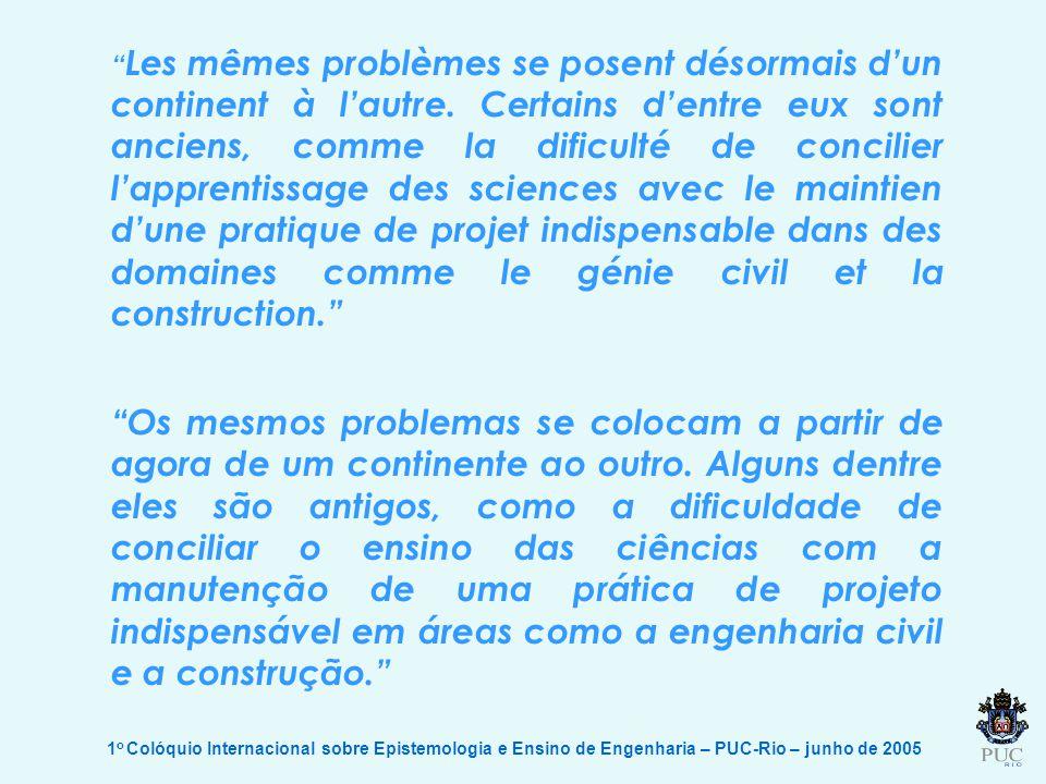 1 o Colóquio Internacional sobre Epistemologia e Ensino de Engenharia – PUC-Rio – junho de 2005 Les mêmes problèmes se posent désormais dun continent à lautre.