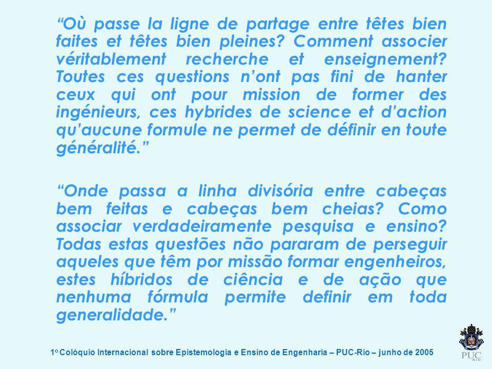 1 o Colóquio Internacional sobre Epistemologia e Ensino de Engenharia – PUC-Rio – junho de 2005 Où passe la ligne de partage entre têtes bien faites e