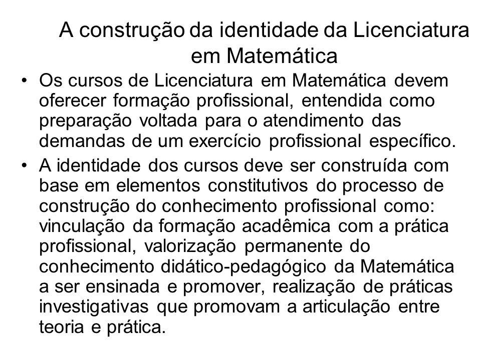 A construção da identidade da Licenciatura em Matemática Os cursos de Licenciatura em Matemática devem oferecer formação profissional, entendida como