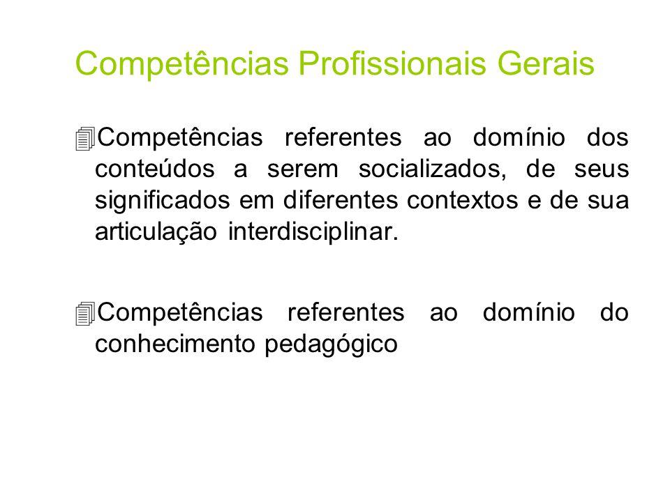 Competências Profissionais Gerais 4Competências referentes ao domínio dos conteúdos a serem socializados, de seus significados em diferentes contextos e de sua articulação interdisciplinar.