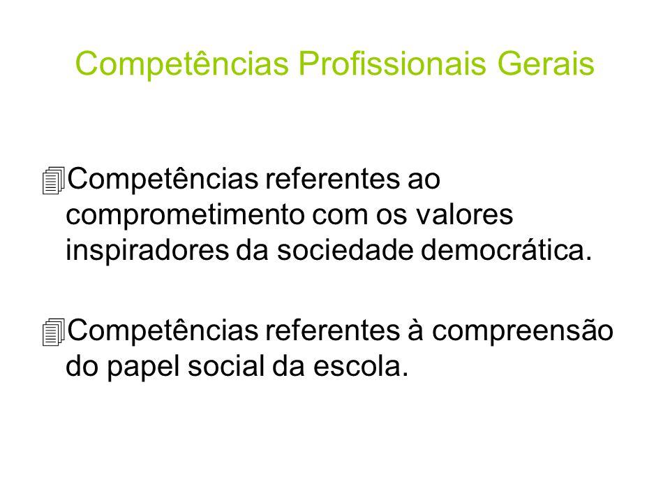 Competências Profissionais Gerais 4Competências referentes ao comprometimento com os valores inspiradores da sociedade democrática. 4Competências refe
