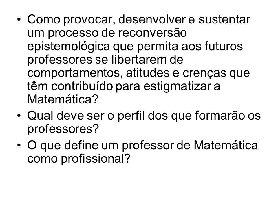 Como provocar, desenvolver e sustentar um processo de reconversão epistemológica que permita aos futuros professores se libertarem de comportamentos,