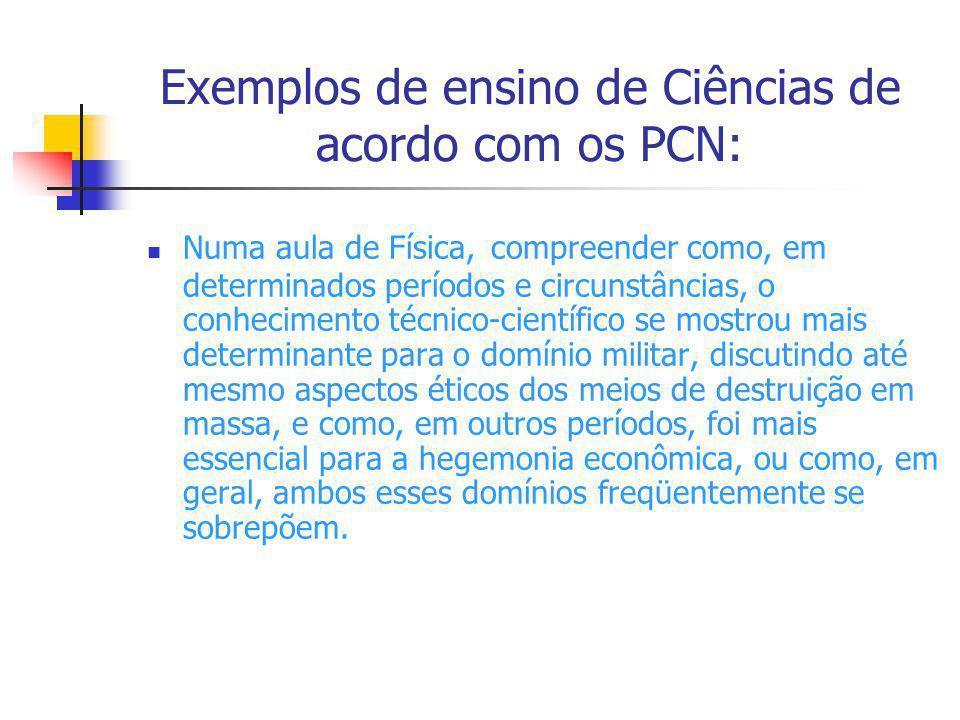 Exemplos de ensino de Ciências de acordo com os PCN: Numa aula de Física, compreender como, em determinados períodos e circunstâncias, o conhecimento