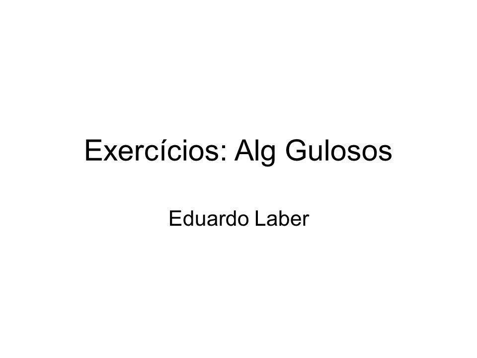 Exercícios: Alg Gulosos Eduardo Laber