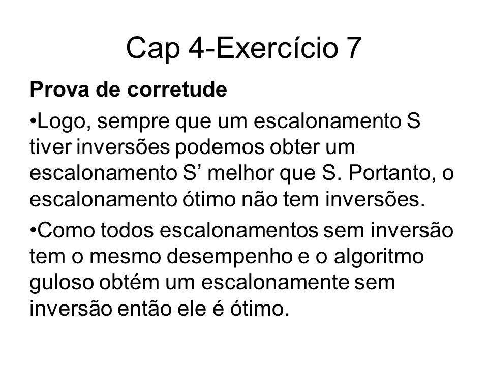 Cap 4-Exercício 7 Prova de corretude Logo, sempre que um escalonamento S tiver inversões podemos obter um escalonamento S melhor que S. Portanto, o es