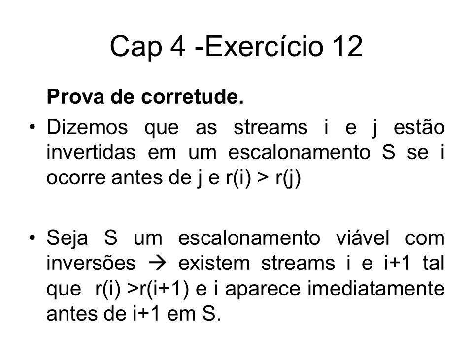 Cap 4 -Exercício 12 Prova de corretude. Dizemos que as streams i e j estão invertidas em um escalonamento S se i ocorre antes de j e r(i) > r(j) Seja