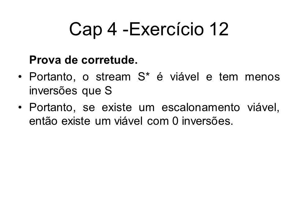 Cap 4 -Exercício 12 Prova de corretude. Portanto, o stream S* é viável e tem menos inversões que S Portanto, se existe um escalonamento viável, então