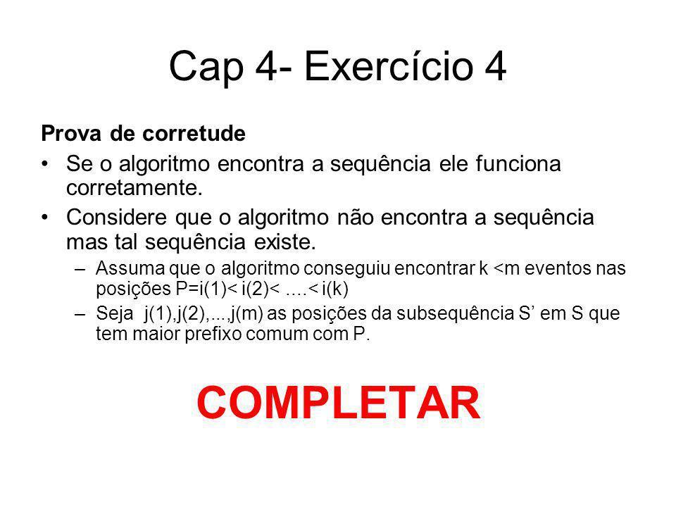 Cap 4- Exercício 4 Prova de corretude Se o algoritmo encontra a sequência ele funciona corretamente. Considere que o algoritmo não encontra a sequênci