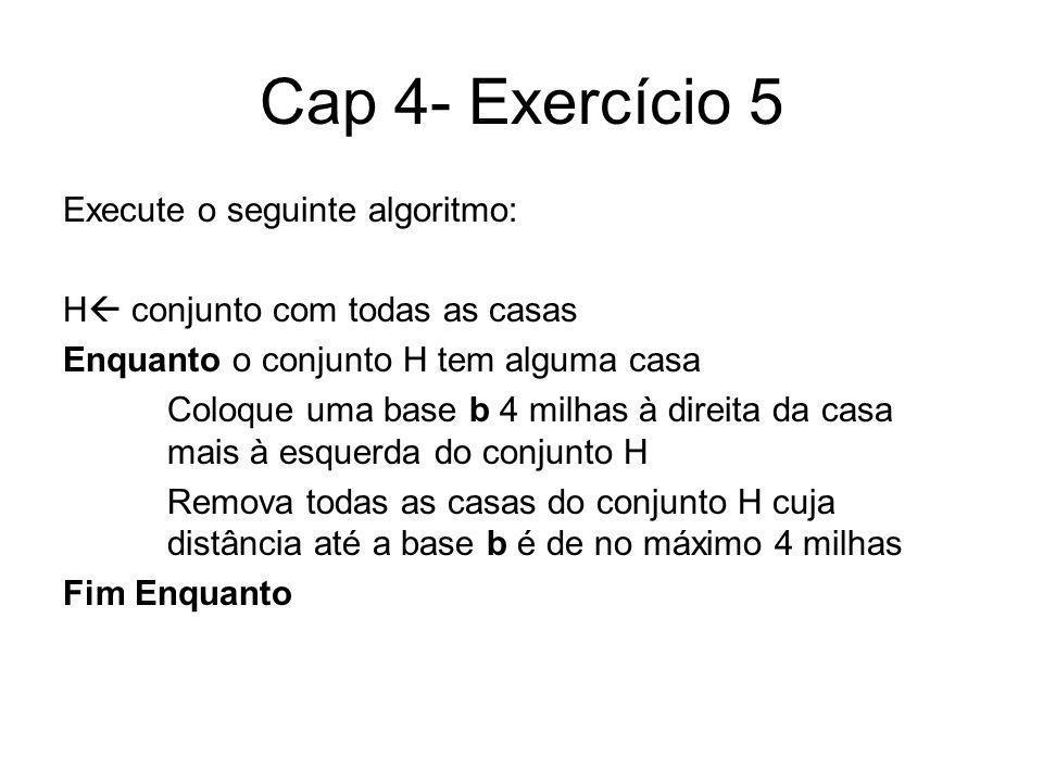 Cap 4- Exercício 5 Execute o seguinte algoritmo: H conjunto com todas as casas Enquanto o conjunto H tem alguma casa Coloque uma base b 4 milhas à dir