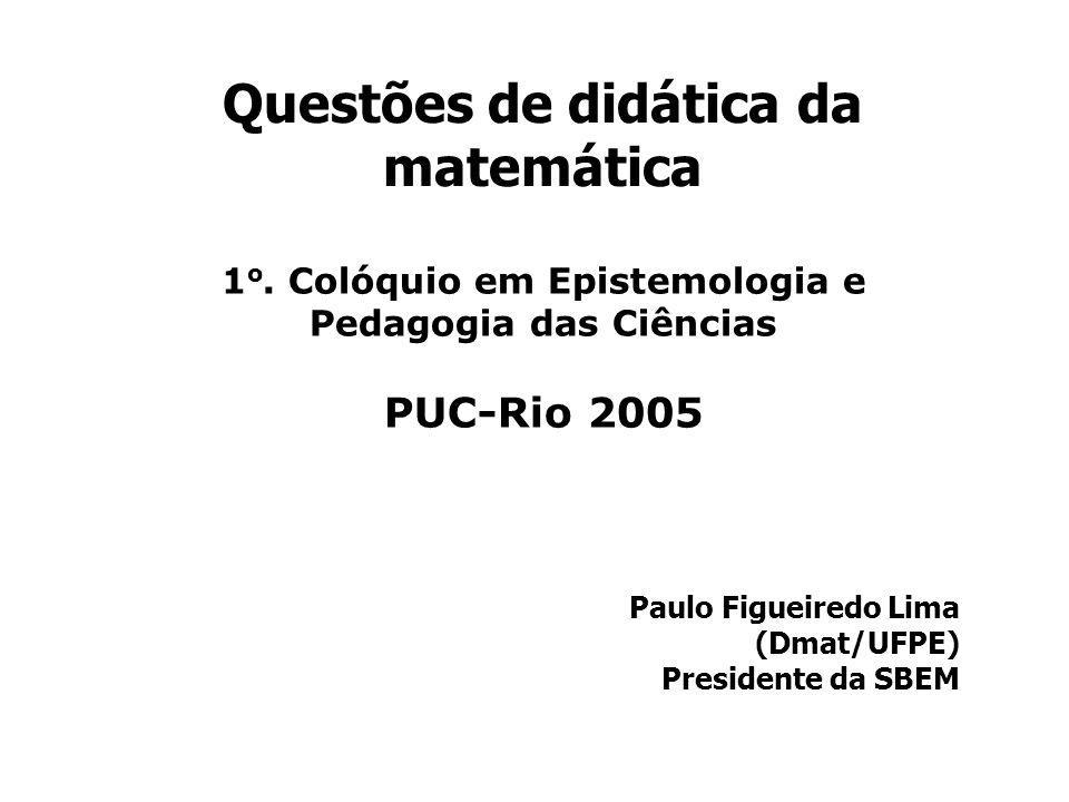 Questões de didática da matemática Paulo Figueiredo Lima (Dmat/UFPE) Presidente da SBEM 1 o.