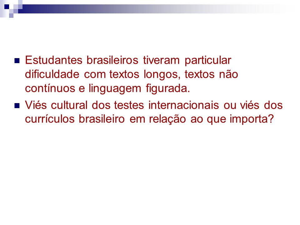 Estudantes brasileiros tiveram particular dificuldade com textos longos, textos não contínuos e linguagem figurada. Viés cultural dos testes internaci