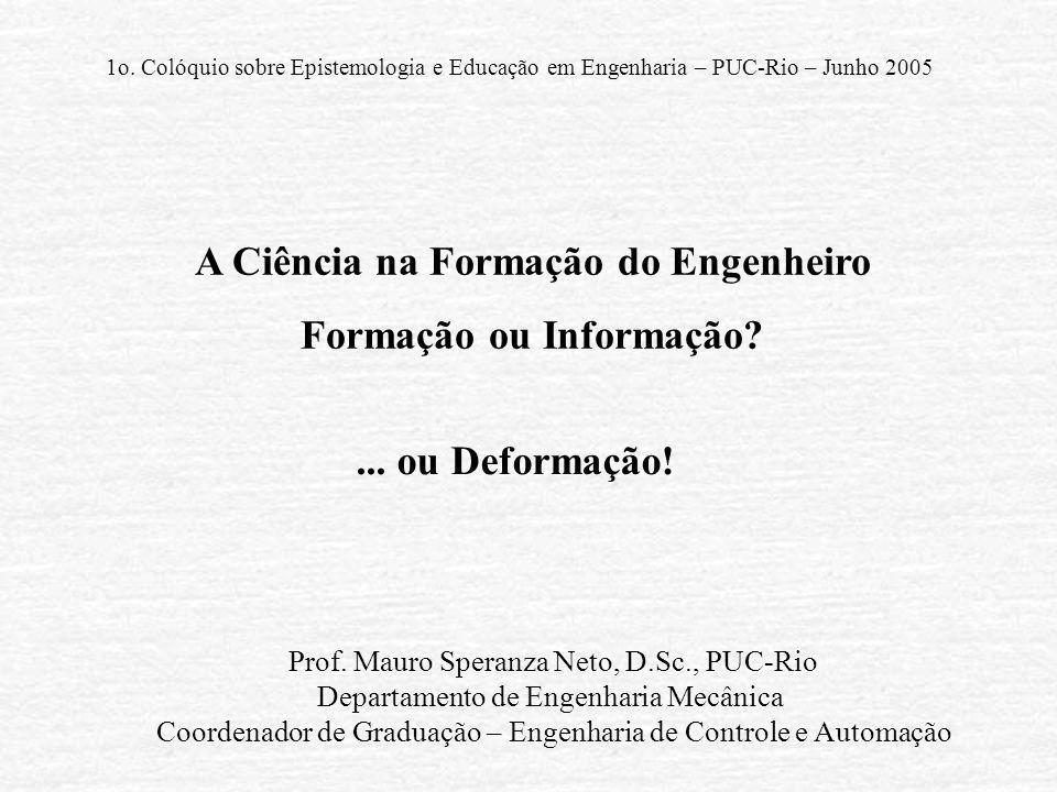 Prof. Mauro Speranza Neto, D.Sc., PUC-Rio Departamento de Engenharia Mecânica Coordenador de Graduação – Engenharia de Controle e Automação A Ciência