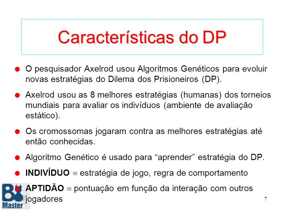7 Características do DP l O pesquisador Axelrod usou Algoritmos Genéticos para evoluir novas estratégias do Dilema dos Prisioneiros (DP).