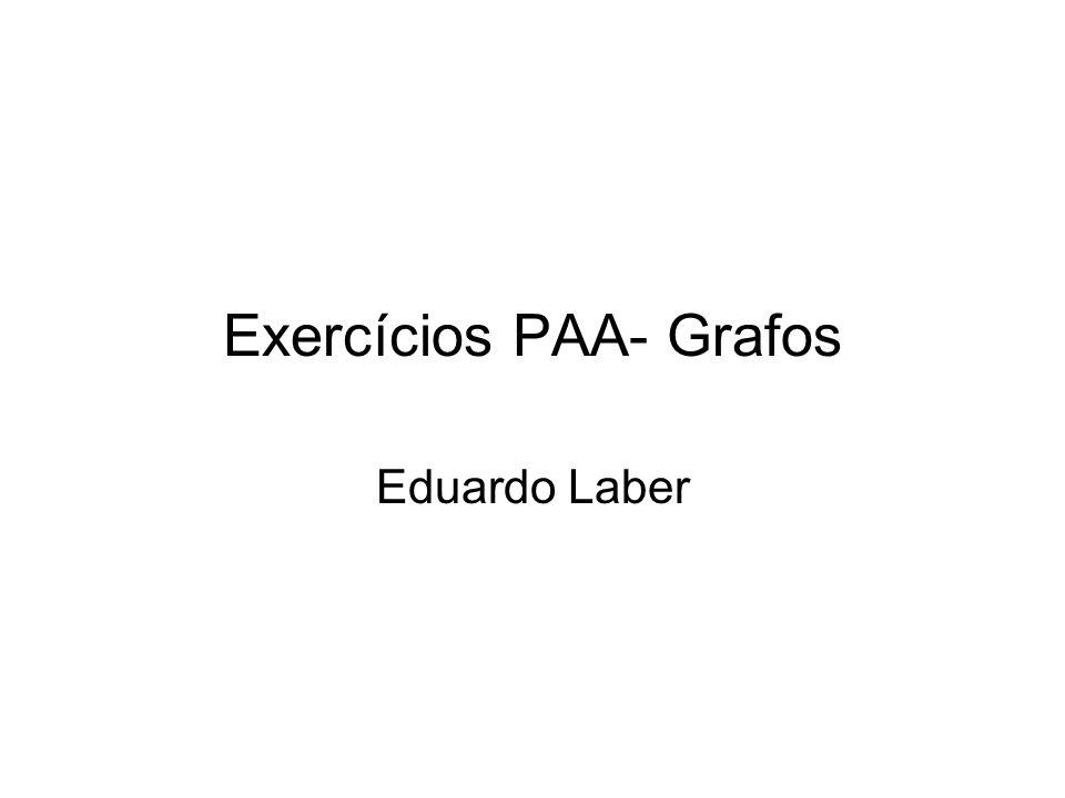 Exercícios PAA- Grafos Eduardo Laber
