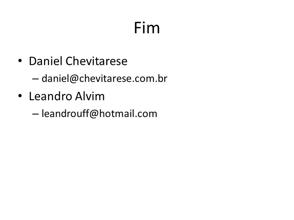 Fim Daniel Chevitarese – daniel@chevitarese.com.br Leandro Alvim – leandrouff@hotmail.com