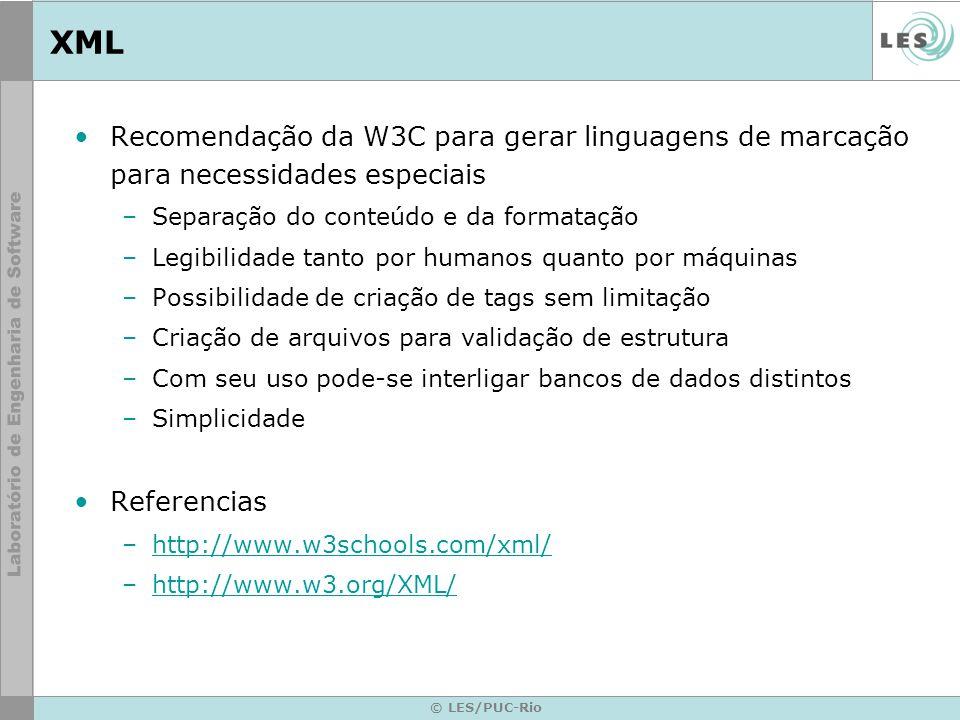 © LES/PUC-Rio XML Recomendação da W3C para gerar linguagens de marcação para necessidades especiais –Separação do conteúdo e da formatação –Legibilida