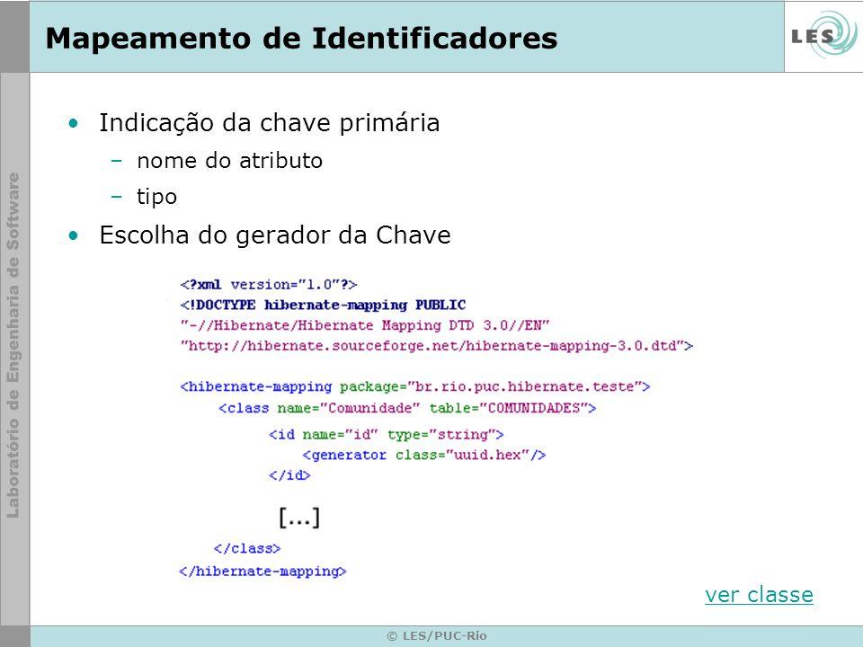 © LES/PUC-Rio Mapeamento de Identificadores Indicação da chave primária –nome do atributo –tipo Escolha do gerador da Chave ver classe