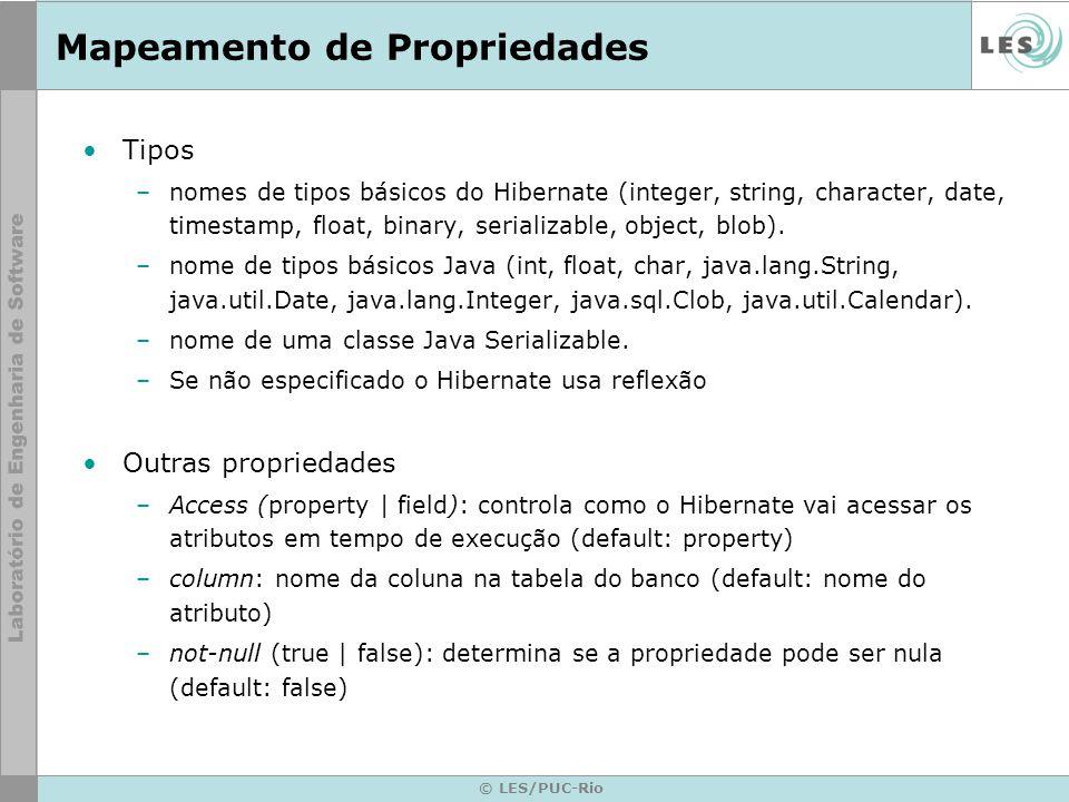 © LES/PUC-Rio Mapeamento de Propriedades Tipos –nomes de tipos básicos do Hibernate (integer, string, character, date, timestamp, float, binary, seria