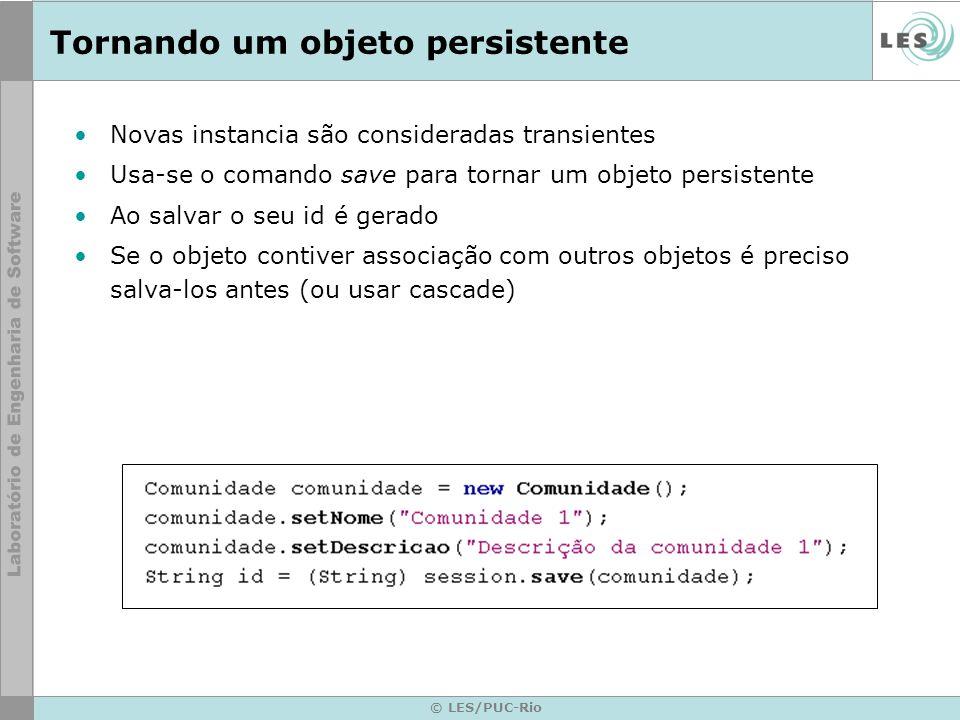 © LES/PUC-Rio Tornando um objeto persistente Novas instancia são consideradas transientes Usa-se o comando save para tornar um objeto persistente Ao s