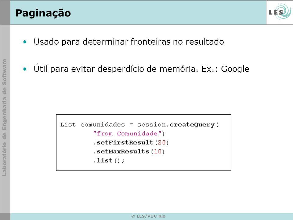 © LES/PUC-Rio Paginação Usado para determinar fronteiras no resultado Útil para evitar desperdício de memória. Ex.: Google