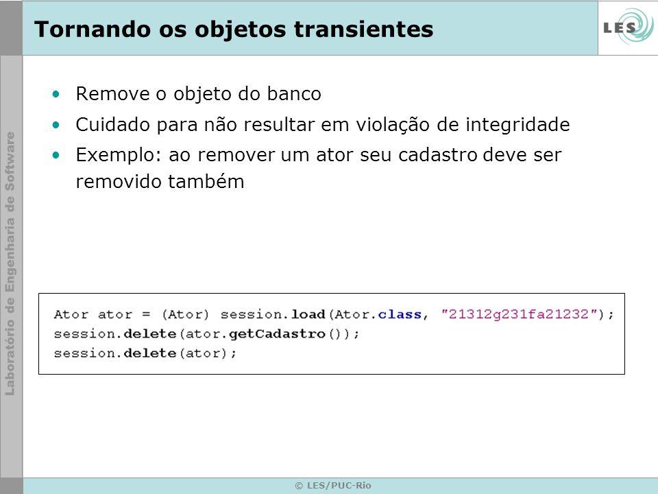 © LES/PUC-Rio Tornando os objetos transientes Remove o objeto do banco Cuidado para não resultar em violação de integridade Exemplo: ao remover um ato