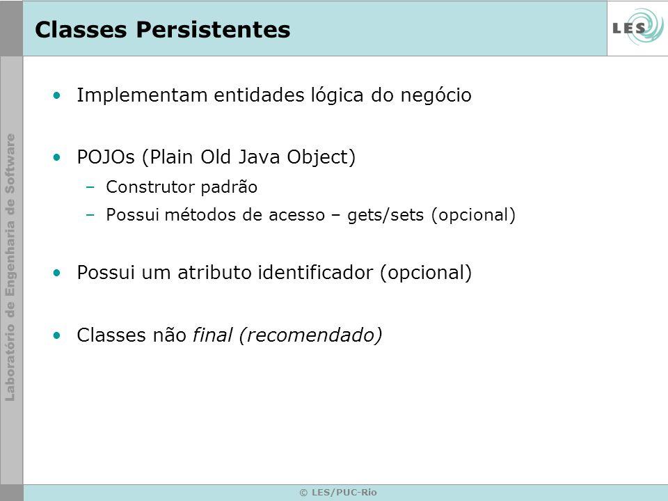 © LES/PUC-Rio Classes Persistentes Implementam entidades lógica do negócio POJOs (Plain Old Java Object) –Construtor padrão –Possui métodos de acesso