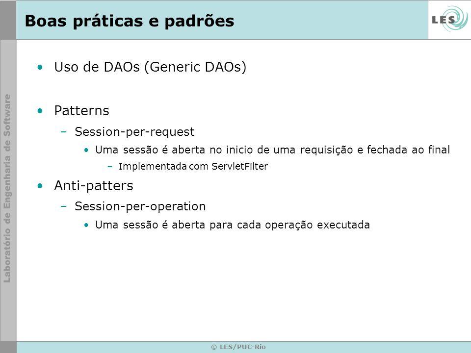 © LES/PUC-Rio Boas práticas e padrões Uso de DAOs (Generic DAOs) Patterns –Session-per-request Uma sessão é aberta no inicio de uma requisição e fecha