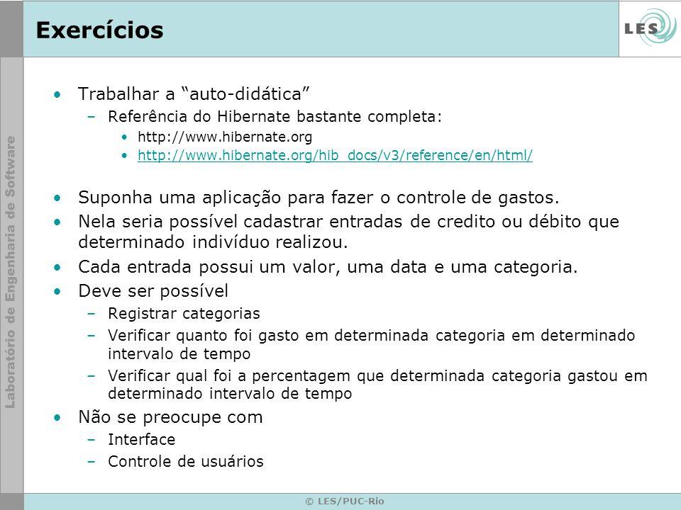 © LES/PUC-Rio Exercícios Trabalhar a auto-didática –Referência do Hibernate bastante completa: http://www.hibernate.org http://www.hibernate.org/hib_d
