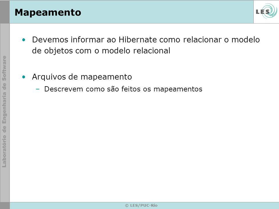 © LES/PUC-Rio Arquivo de Mapeamento Arquivo XML Declaração de DTD –Útil para auto-completion Declaração das classes Usualmente possuem extensão.hbm.xml Comunidade.hbm.xml