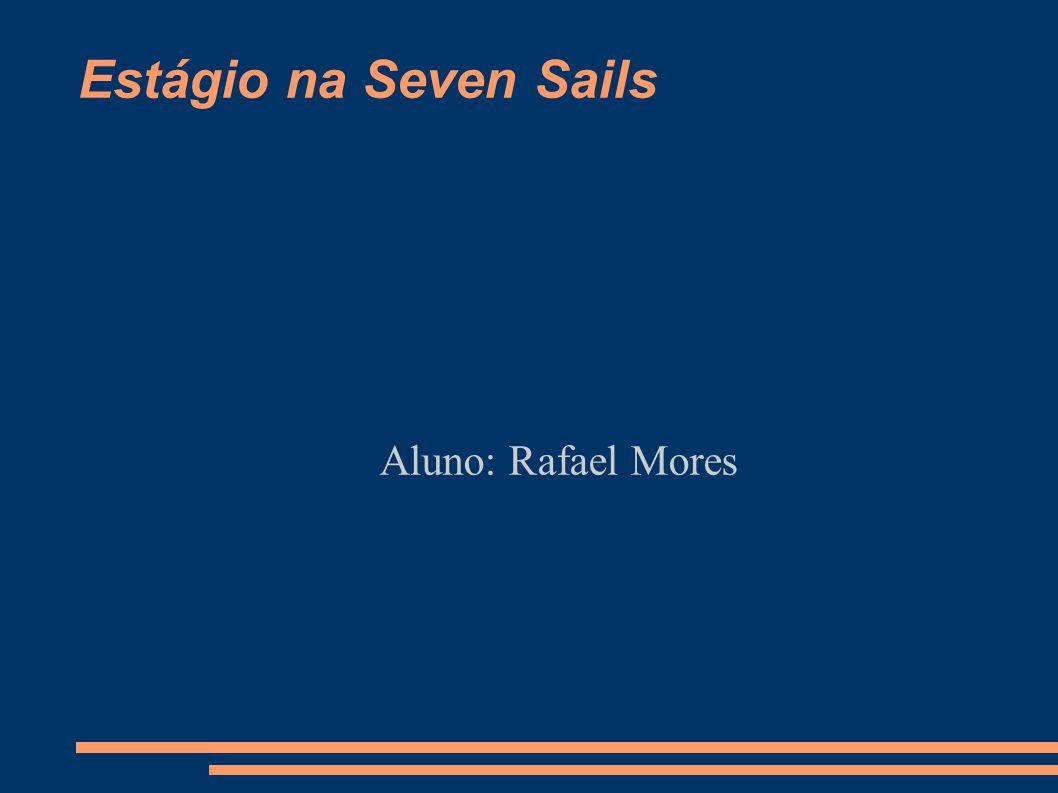 Estágio na Seven Sails Aluno: Rafael Mores