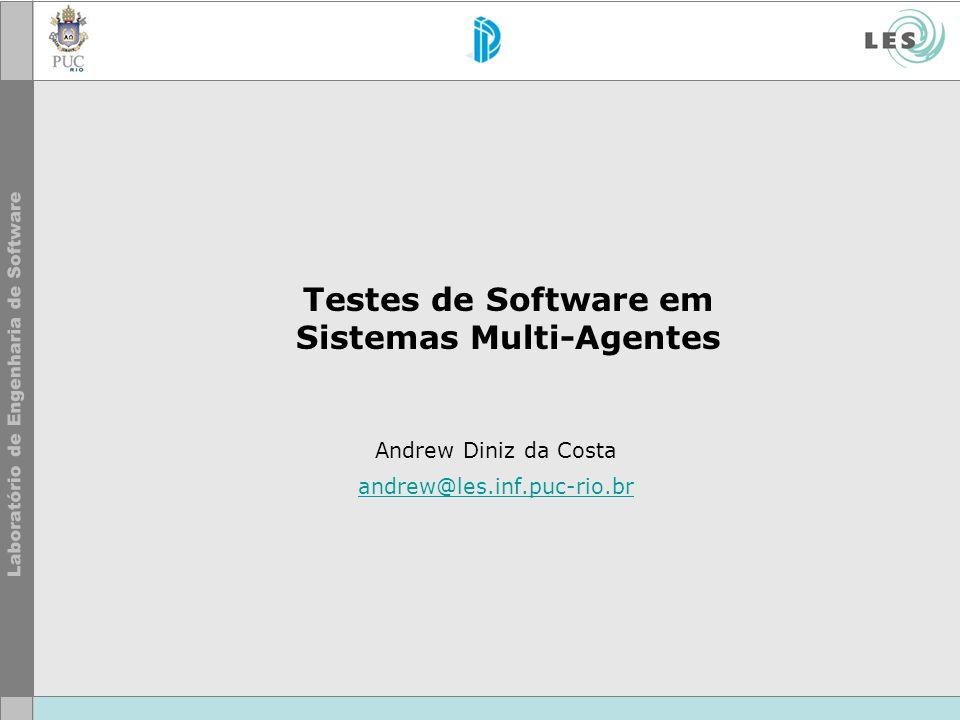 Testes de Software em Sistemas Multi-Agentes Andrew Diniz da Costa andrew@les.inf.puc-rio.br