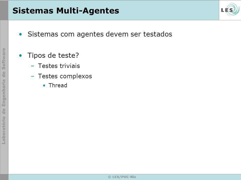 © LES/PUC-Rio Sistemas Multi-Agentes Sistemas com agentes devem ser testados Tipos de teste? –Testes triviais –Testes complexos Thread