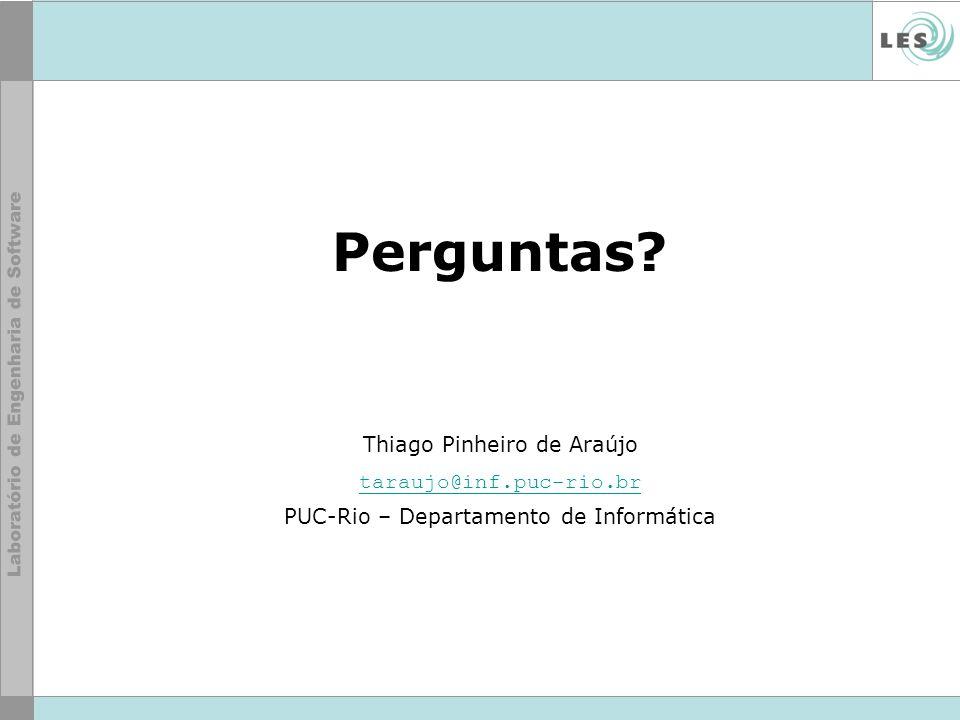 Perguntas? Thiago Pinheiro de Araújo taraujo@inf.puc-rio.br PUC-Rio – Departamento de Informática