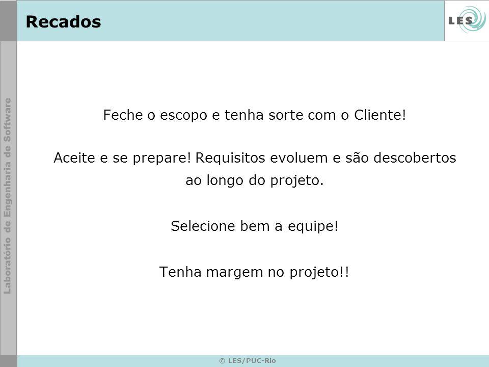 © LES/PUC-Rio Recados Feche o escopo e tenha sorte com o Cliente! Aceite e se prepare! Requisitos evoluem e são descobertos ao longo do projeto. Selec