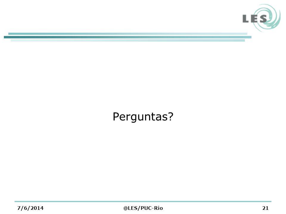 Perguntas? 7/6/2014@LES/PUC-Rio21