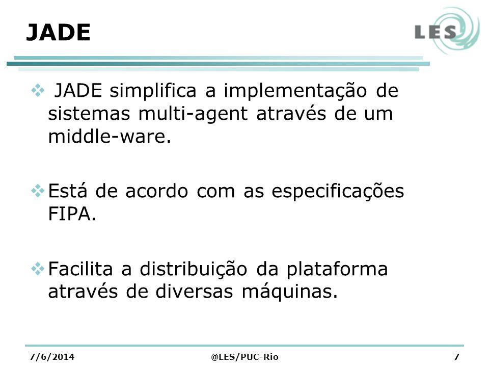 7/6/2014@LES/PUC-Rio7 JADE JADE simplifica a implementação de sistemas multi-agent através de um middle-ware.