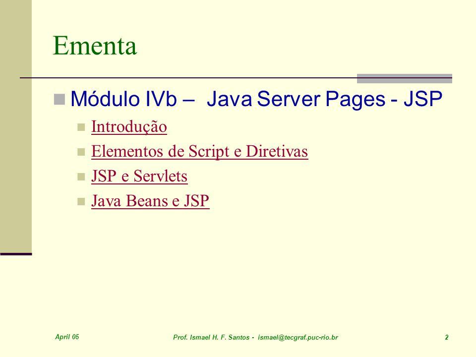 April 05 Prof. Ismael H. F. Santos - ismael@tecgraf.puc-rio.br 53 JSP E Servlets POO-Java