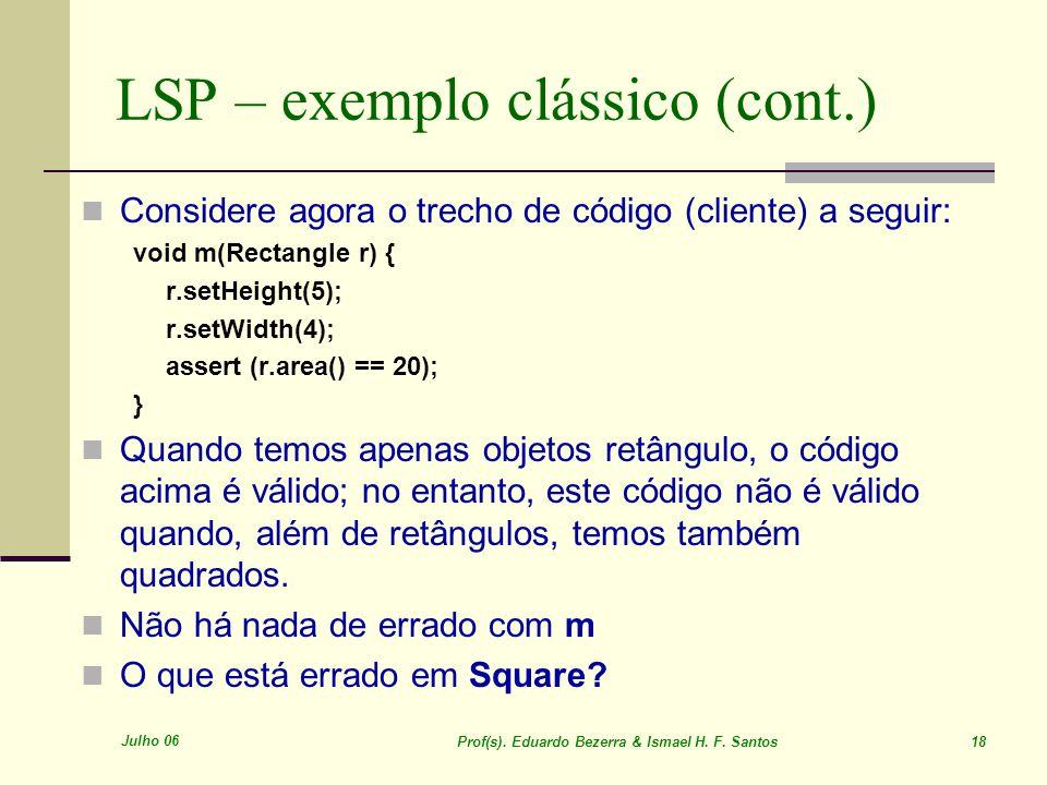 Julho 06 Prof(s). Eduardo Bezerra & Ismael H. F. Santos 18 LSP – exemplo clássico (cont.) Considere agora o trecho de código (cliente) a seguir: void