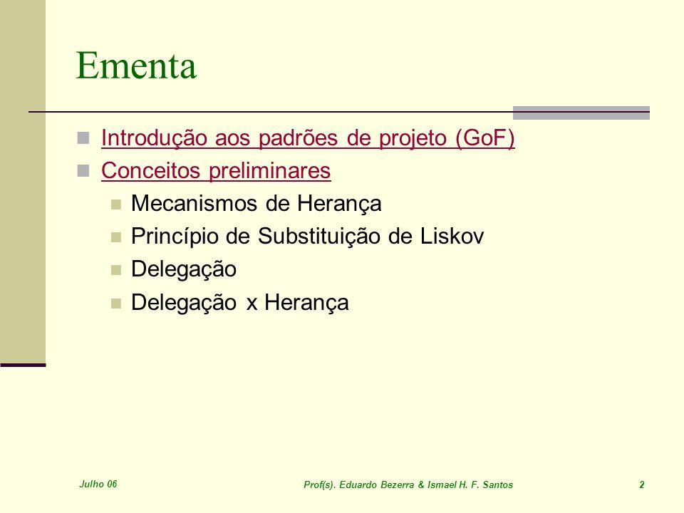 Julho 06 Prof(s). Eduardo Bezerra & Ismael H. F. Santos 2 Ementa Introdução aos padrões de projeto (GoF) Conceitos preliminares Mecanismos de Herança