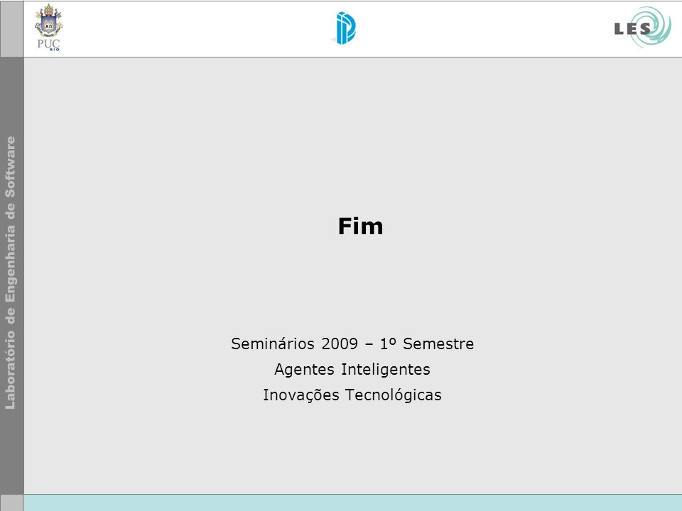 Fim Seminários 2009 – 1º Semestre Agentes Inteligentes Inovações Tecnológicas