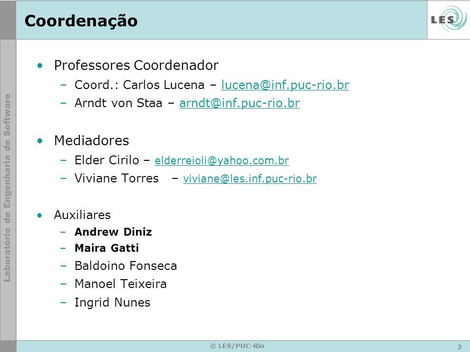 2 © LES/PUC-Rio Coordenação Professores Coordenador –Coord.: Carlos Lucena – lucena@inf.puc-rio.brlucena@inf.puc-rio.br –Arndt von Staa – arndt@inf.pu