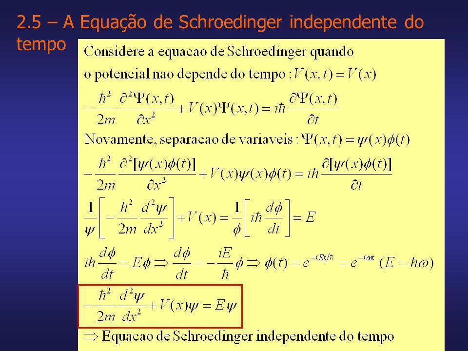 2.5 – A Equação de Schroedinger independente do tempo