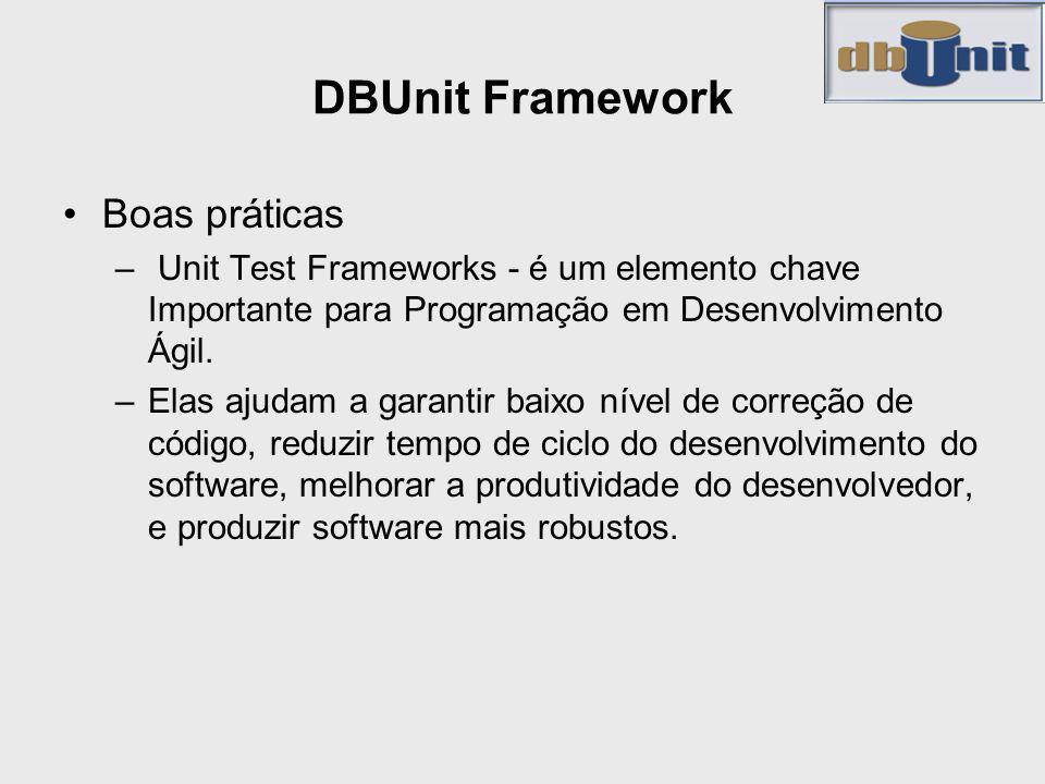 DBUnit Framework Boas práticas – Unit Test Frameworks - é um elemento chave Importante para Programação em Desenvolvimento Ágil. –Elas ajudam a garant