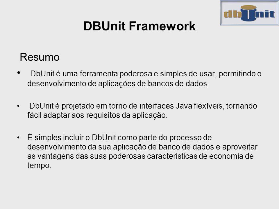 DBUnit Framework Resumo DbUnit é uma ferramenta poderosa e simples de usar, permitindo o desenvolvimento de aplicações de bancos de dados. DbUnit é pr