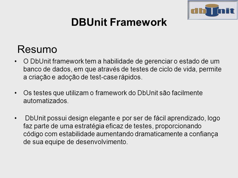 DBUnit Framework Resumo O DbUnit framework tem a habilidade de gerenciar o estado de um banco de dados, em que através de testes de ciclo de vida, per